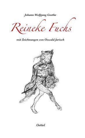 Reineke Fuchs mit Zeichnungen von Oswald Jarisch von Gärtner,  Steffen, Goethe,  Johann Wolfgang, Jarisch,  Oswald, Oettel,  Gunter