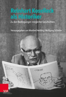 Reinhard Koselleck als Historiker von Hettling,  Manfred, Schieder,  Wolfgang