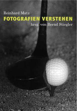 Reinhard Matz. Fotografien verstehen von Matz,  Reinhard, Stiegler,  Bernd