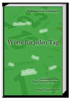 Reinhard von Kirchbach Worte für jeden Tag von Goßmann,  Hans Christoph