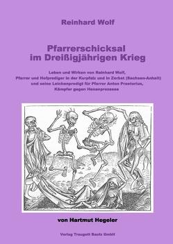 Reinhard Wolf. Pfarrerschicksal im Dreißigjährigen Krieg von Hegeler,  Hartmut