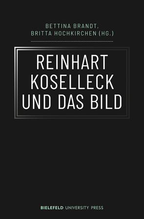 Reinhart Koselleck und das Bild von Brandt,  Bettina, Hochkirchen,  Britta