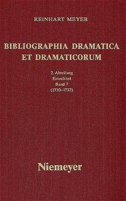 Reinhart Meyer: Bibliographia Dramatica et Dramaticorum. Einzelbände 1700-1800 / 1730-1732 von Meyer,  Reinhart