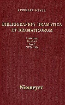 Reinhart Meyer: Bibliographia Dramatica et Dramaticorum. Einzelbände 1700-1800 / 1732-1733 von Meyer,  Reinhart