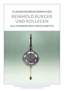Reinhold Burger & Kollegen. Glasinstrumentenmacher als Pioniere des Fortschritts von Bürger,  Axel, Burger,  Sven, Goes,  Georg, Radtke,  Udo