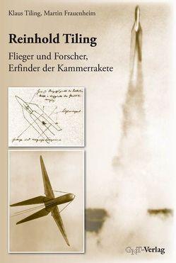 Reinhold Tiling – Flieger und Forscher, Erfinder der Kammerrakete von Frauenheim,  Martin, Tiling,  Klaus
