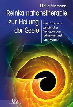 Reinkarnationstherapie zur Heilung der Seele von Vinmann,  Ulrike