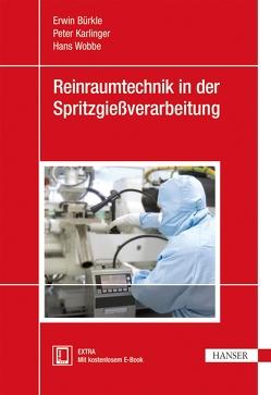 Reinraumtechnik in der Spritzgießverarbeitung von Bürkle,  Erwin, Karlinger,  Peter, Wobbe,  Hans