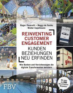 Reinventing Customer Engagement – Kundenbeziehungen neu erfinden von Capellmann,  Walter, Feniks,  Reggy De, Peverelli,  Roger