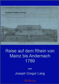 Reise auf dem Rhein von Mainz bis Andernach 1789 von Flörken,  Norbert, Lang,  Joseph Gregor