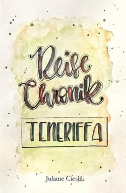 Reise Chroniken / Reise Chronik Teneriffa von Cieslik,  Juliane