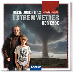 Reise durch das Extremwetter der Erde von Böttcher,  Frank, Böttcher,  Jonathan