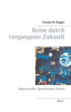 Reise durch vergangene Zukunft von Ziegler,  Ursula W.