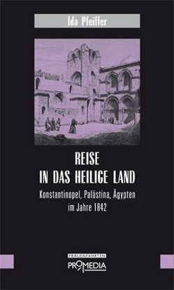 Reise in das Heilige Land von Pfeiffer,  Ida