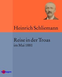 Reise in der Troas von Schliemann,  Heinrich