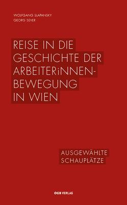 Reise in die Geschichte der ArbeiterInnenbewegung in Wien von Sever,  Georg, Slapansky,  Wolfgang