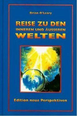 Reise in die inneren und äusseren Welten von Friebel,  Petra, O'Leary,  Brian