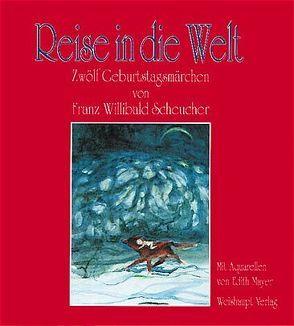 Reise in die Welt von Mayer,  Edith, Scheucher,  Franz W