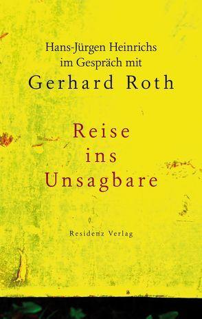 Reise ins Unsagbare von Heinrichs,  Hans-Jürgen, Roth,  Gerhard