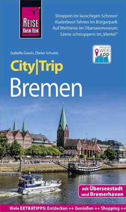 Reise Know-How CityTrip Bremen mit Überseestadt und Bremerhaven von Gawin,  Izabella, Schulze,  Dieter