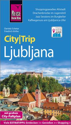 Reise Know-How CityTrip Ljubljana von Köthe,  Friedrich, Schetar,  Daniela