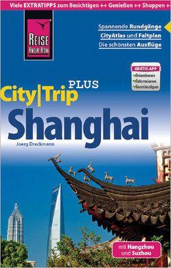Reise Know-How Reiseführer Shanghai mit Hangzhou und Suzhou (CityTrip PLUS) von Dreckmann,  Joerg
