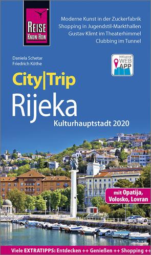 Reise Know-How CityTrip Rijeka (Kulturhauptstadt 2020) mit Opatija und Volosko von Köthe,  Friedrich, Schetar,  Daniela