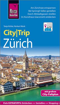 Reise Know-How CityTrip Zürich von Koehler,  Tanja, Wank,  Norbert