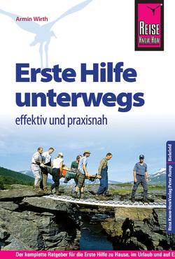 Reise Know-How Erste Hilfe unterwegs – effektiv und praxisnah von Wirth,  Armin