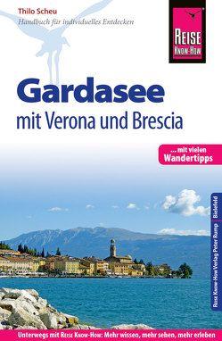 Reise Know-How Reiseführer Gardasee mit Verona und Brescia – Mit vielen Wandertipps – von Scheu,  Thilo
