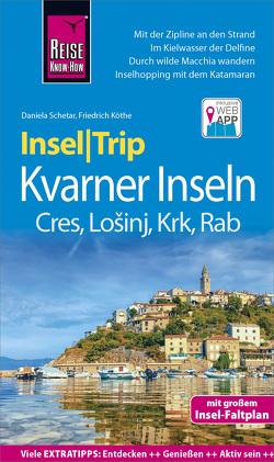 Reise Know-How InselTrip Kvarner Inseln (Cres, Lošinj, Krk, Rab) von Köthe,  Friedrich, Schetar,  Daniela