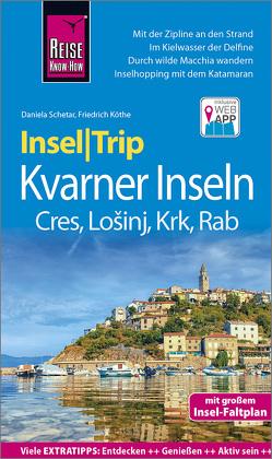 Reise Know-How InselTrip Kvarner Inseln Cres, Lošinj, Rab, Krk von Köthe,  Friedrich, Schetar,  Daniela