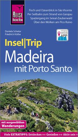 Reise Know-How InselTrip Madeira (mit Porto Santo) von Köthe,  Friedrich, Schetar,  Daniela