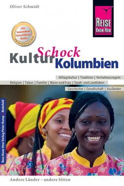 Reise Know-How KulturSchock Kolumbien von Schmidt,  Oliver