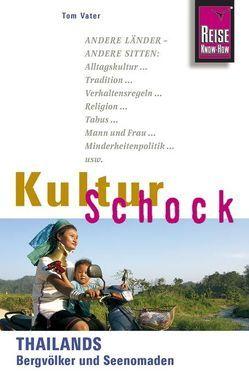 Reise Know-How KulturSchock Thailands Bergvölker und Seenomaden von Vater,  Tom