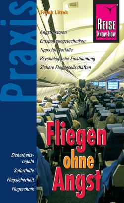 Reise Know-How Praxis: Fliegen ohne Angst: Ratgeber mit vielen praxisnahen Tipps und Informationen von Littek,  Frank