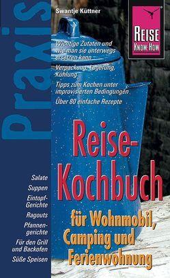 Reise Know-How Praxis Reise-Kochbuch für Wohnmobil, Camping und Ferienwohnung von Küttner,  Swantje