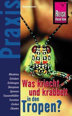 Reise Know-How Praxis Was kriecht und krabbelt in den Tropen – Plagegeister und Gifttiere von Kuster,  Reto
