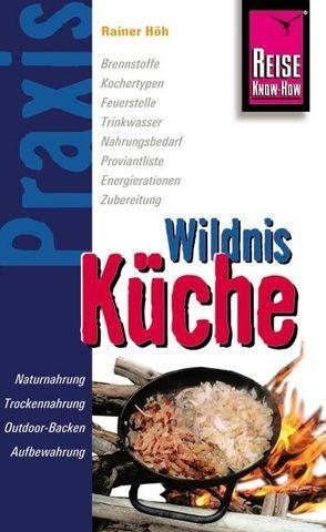 Reise Know-How Praxis Wildnis-Küche von Höh,  Rainer