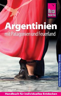 Reise Know-How Reiseführer Argentinien mit Patagonien und Feuerland von Vogt,  Jürgen