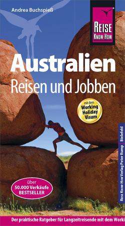 Reise Know-How Reiseführer Australien – Reisen & Jobben mit dem Working Holiday Visum von Buchspieß,  Andrea