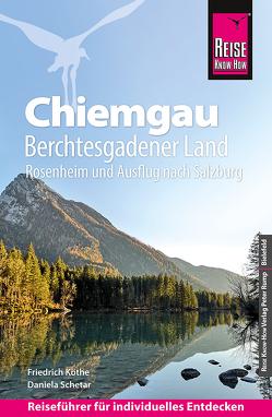Reise Know-How Reiseführer Chiemgau, Berchtesgadener Land (mit Rosenheim und Ausflug nach Salzburg) von Köthe,  Friedrich, Schetar,  Daniela