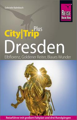 Reise Know-How Reiseführer Dresden (CityTrip PLUS) von Kalmbach,  Gabriele