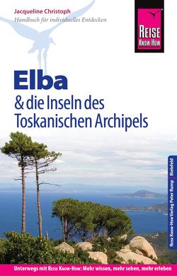 Reise Know-How Reiseführer Elba und die anderen Inseln des Toskanischen Archipels: (mit 17 Wanderungen) von Christoph,  Jacqueline