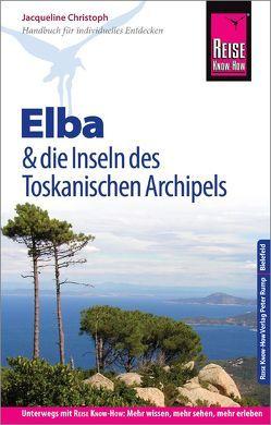 Reise Know-How Reiseführer Elba und die anderen Inseln des Toskanischen Archipels von Christoph,  Jacqueline