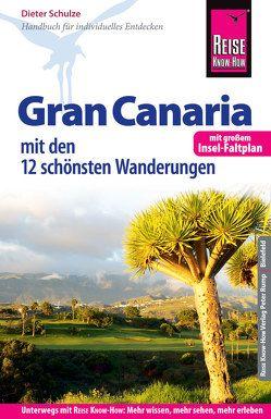 Reise Know-How Reiseführer Gran Canaria mit den zwölf schönsten Wanderungen und Faltplan von Schulze,  Dieter