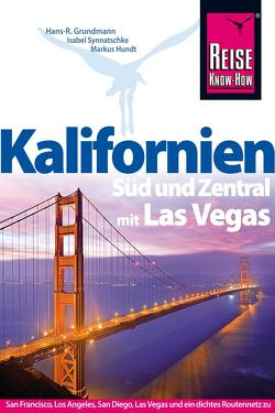 Reise Know-How Reiseführer Kalifornien Süd und Zentral mit Las Vegas von Grundmann,  Hans R, Hundt,  Markus, Synnatschke,  Isabel