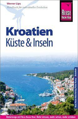 Reise Know-How Reiseführer Kroatien – Küste und Inseln (Dalmatien und Kvarner Bucht) von Lips,  Werner