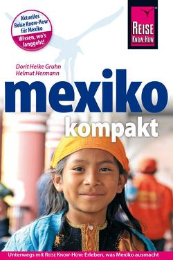 Reise Know-How Reiseführer Mexiko kompakt von Gruhn,  Dorit Heike, Hermann,  Helmut