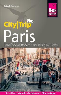 Reise Know-How Reiseführer Paris (CityTrip PLUS) Ausflüge nach Versailles, Saint-Denis, Disneyland, … von Kalmbach,  Gabriele
